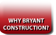 Why Bryant Construction?